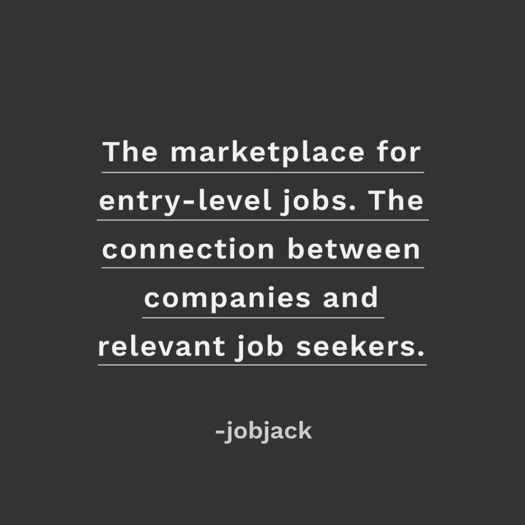 Jobjack is the marketplace for entry-level jobs, written in text