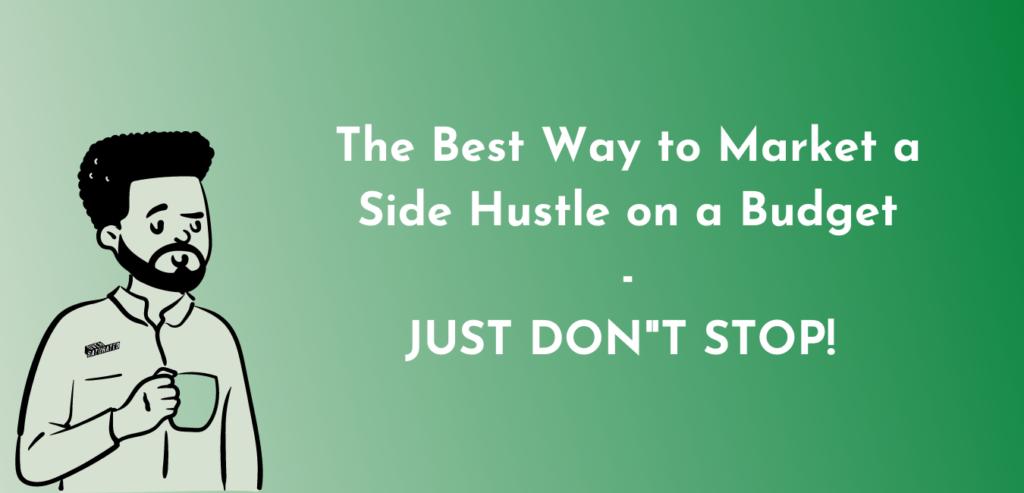 best way to market a side hustle on a budget